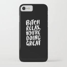BITCH RELAX YOU'RE DOING GREAT black and white iPhone Case