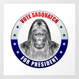 Sasquatch For President Art Print