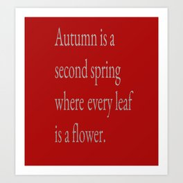 Autumn Is A Second Spring Where Every Leaf Is A Flower Art Print