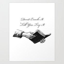 Don't Enoch It 'Till You Try It Art Print