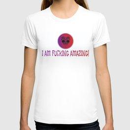 I AM FUCKING AMAZING T-shirt