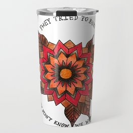 They Tried to Bury Us, They Didn't Know We Were Seeds Travel Mug