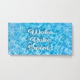 Wake Bake Swim! Metal Print