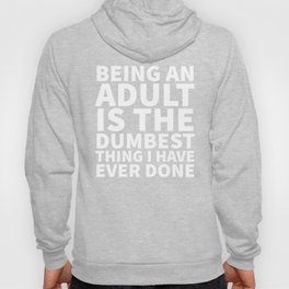Being an Adult is the Dumbest Thing I have Ever Done (Black & White) Hoody