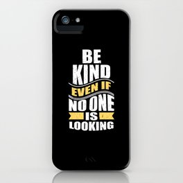 Be Kind Even if Noone is Looking Typography iPhone Case