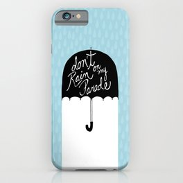 Don't Rain on My Parade iPhone Case