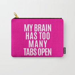 My Brain Has Too Many Tabs Open (Pink) Carry-All Pouch