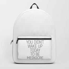 You didn't wake up today to be mediocre #minimalism #quotes #motivational Backpack