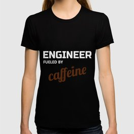 ENGINEER FUELED BY caffeine TShirt T-shirt
