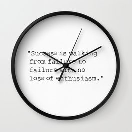 Success is walking from failure to failure with no lose of enthusiasm. Wall Clock