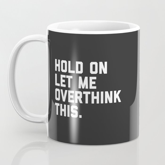 Overthink This Funny Quote Kaffeebecher