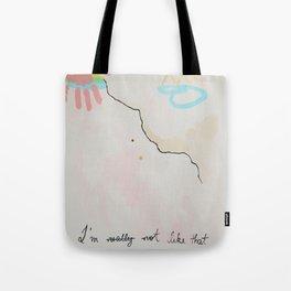 I'm not like that Tote Bag