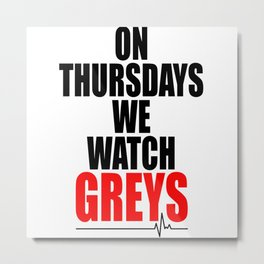on thursdays we watch greys Metal Print