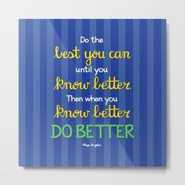 Do Better - Maya Angelou Metal Print
