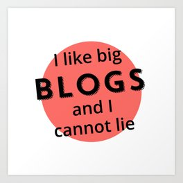 I like big blogs and I cannot lie: Pink Art Print