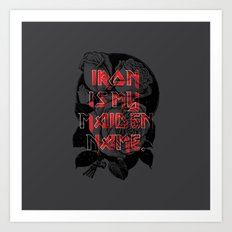 Iron is my maiden name. Art Print