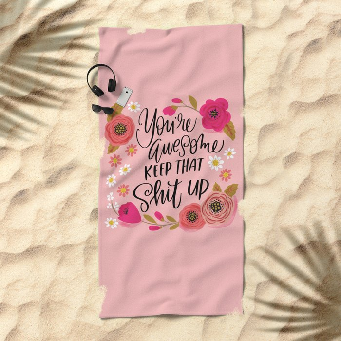 Pretty Sweary: You're Awesome, Keep that Shit Up Beach Towel