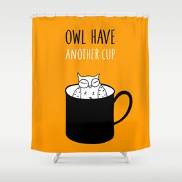 Owl have anoter cup, coffee poster Shower Curtain