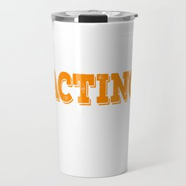 Tell the world how you love acting with this awesome cool and fantastic tee! Wear it anytime!  Travel Mug