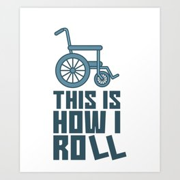 This Is How I Roll - Funny Wheelchair Sport Art Print