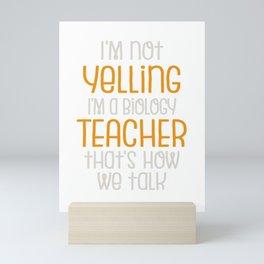 Biology Teacher Gift | I'm Not Yelling, I'm a Biology Teacher That's How We Talk Mini Art Print