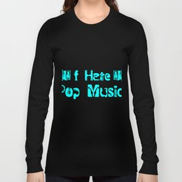 I Hate Pop Music Colorful Long Sleeve T-shirt