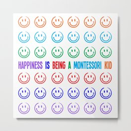 Happiness is being a Montessori Kid Metal Print