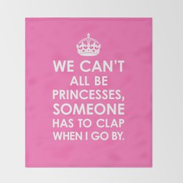 We Can't All Be Princesses (Hot Pink) Throw Blanket