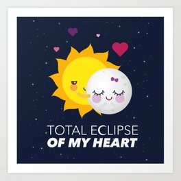 Total eclipse of my heart Art Print