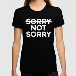 Sorry Not Sorry -white T-shirt