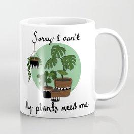 Sorry I can't my plants need me Coffee Mug