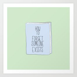 A Book On How To Forget Someone Exists Art Print