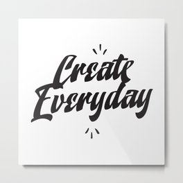 Create everyday - hand drawn quotes illustration. Funny humor. Life sayings. Metal Print