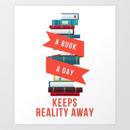 A Book A Day Keeps Reality Away Librarian Book Reader Collector Archivist Art Print
