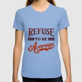 Refuse To Be Average T-shirt