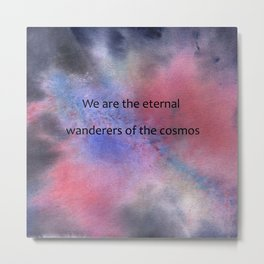 We are the eternal wanderers of the cosmos Metal Print