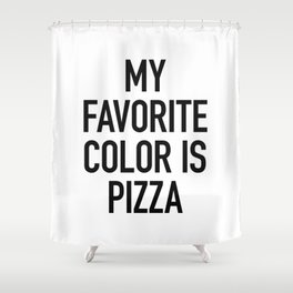 My Favorite Color is Pizza - White Shower Curtain