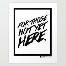For those not yet here  Art Print
