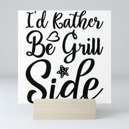 I'd Rather Be Grill Side Mini Art Print