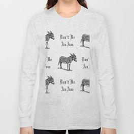 Don't Be an Ass Long Sleeve T-shirt