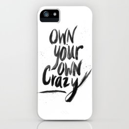 Own Your Own Crazy. iPhone Case