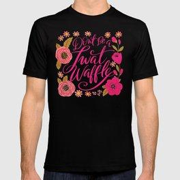 Pretty Swe*ry: Don't Be a Twat Waffle T-shirt