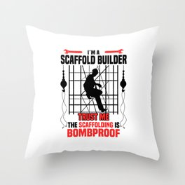 I'm a scaffold builder trust me the scaffolding is bombproof  TShirt Humor Shirt Funny Gift Idea Throw Pillow