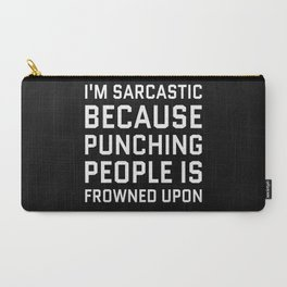 I'M SARCASTIC BECAUSE PUNCHING PEOPLE IS FROWNED UPON (Black & White) Carry-All Pouch
