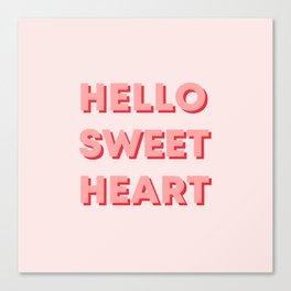HELLO SWEETHEART Canvas Print