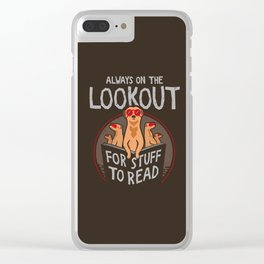 Always on the Lookout for Stuff to Read - Meerkats Clear iPhone Case