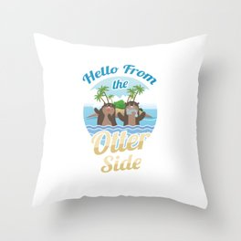 Hello From The Otter Side Funny Otters Aquatic Semi-Aquatic Carnivorous Mammals Gift Throw Pillow