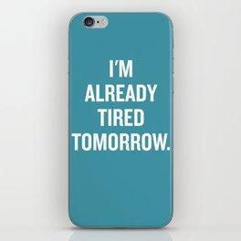 I'm already tired tomorrow. iPhone Skin
