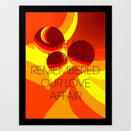 Ocean moon remembered our love affair. Art Print