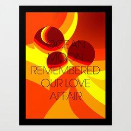 Ocean moon remembered our love affair. Art Print